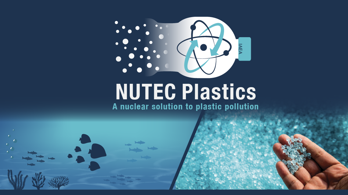 NUTEC Plastics: Use of nuclear technologies to combat plastic pollution